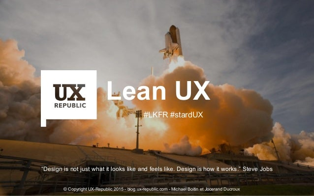 "Lean UX ""Design is not just what it looks like and feels like. Design is how it works."" Steve Jobs #LKFR #stardUX © Copyri..."