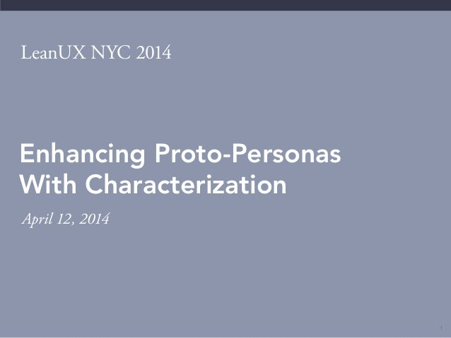"LeanUX NYC 2014: ""Enhancing Proto-Personas With Characterization"" (Workshop)"