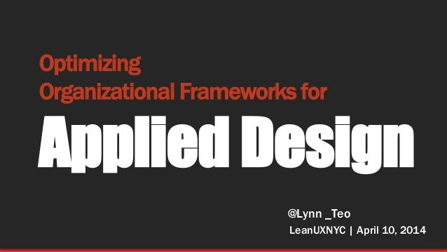 Optimizing Organization Frameworks for Applied Design