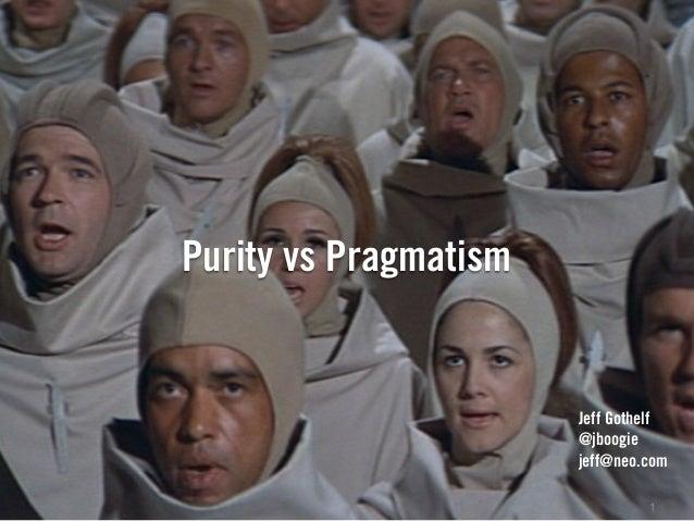 Purity vs Pragmatism 1 Jeff Gothelf @jboogie jeff@neo.com