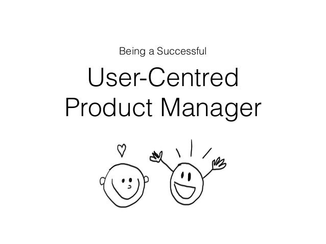 Being a Successful User-Centred Product Manager