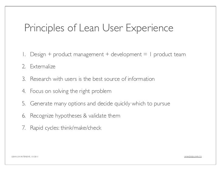 Principles of Lean User Experience         1. Design + product management + development = 1 product team         2. Extern...