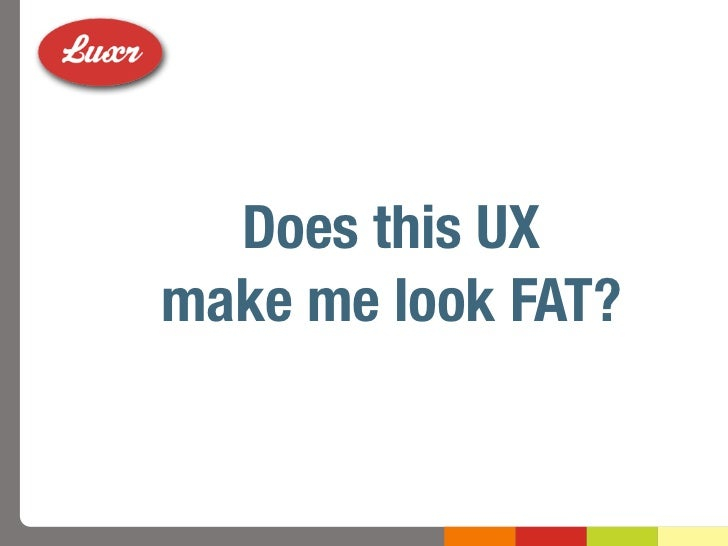 Does this UXmake me look FAT?