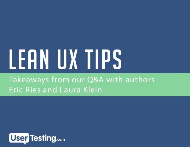 LEAN UX Tips Takeaways from our Q&A with authors Eric Ries and Laura Klein