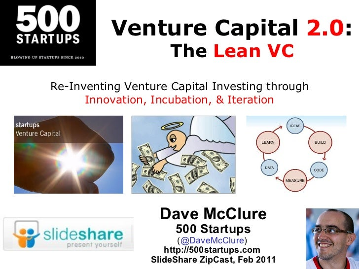 Venture Capital  2.0 : The  Lean VC Dave McClure 500 Startups ( @DaveMcClure )  http://500startups.com  SlideShare ZipCast...