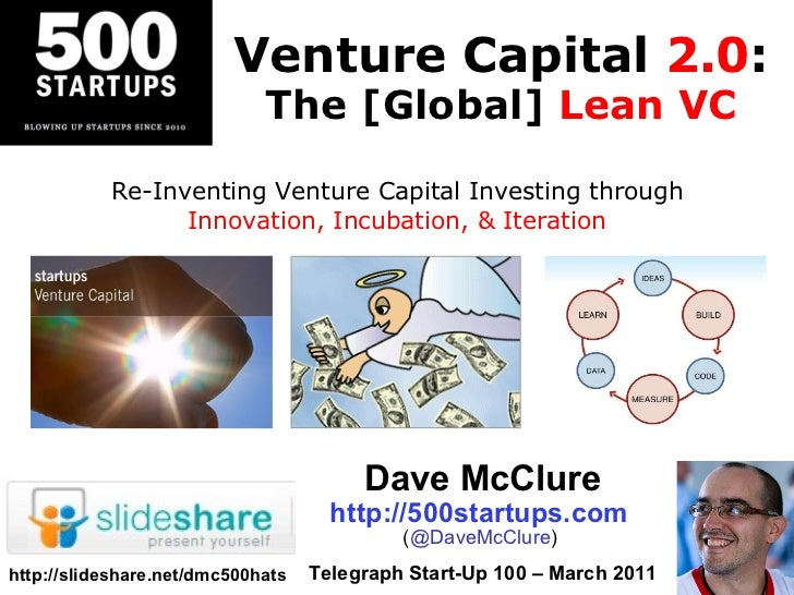 Venture Capital  2.0 : The [Global]  Lean VC Dave McClure http://500startups.com   ( @DaveMcClure )  Telegraph Start-Up 10...