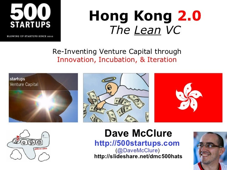 Hong Kong  2.0 The  Lean  VC Dave McClure http://500startups.com   ( @DaveMcClure )  http://slideshare.net/dmc500hats Re-I...