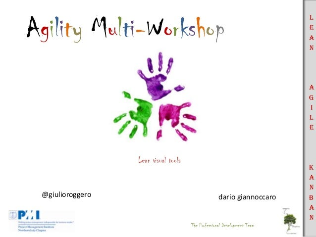 Agility Multi-Workshop  L e a n  A g i l e  Lean visual tools  @giulioroggero  dario giannoccaro  The Professional Develop...