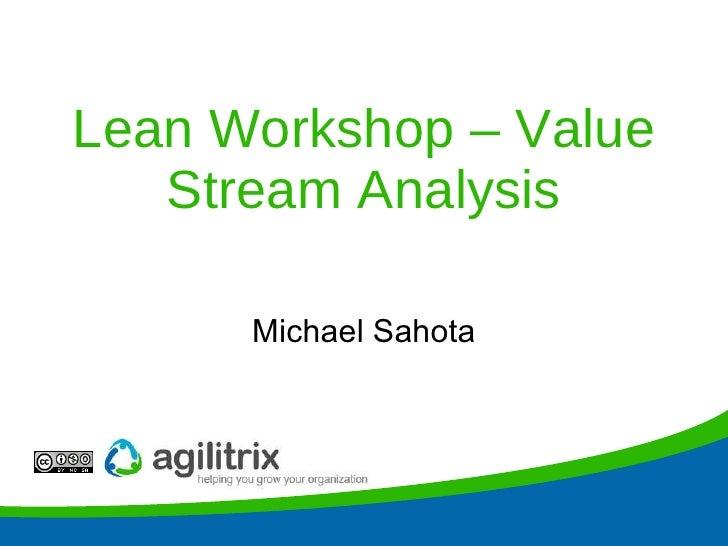 Lean Workshop – Value Stream Analysis Michael Sahota