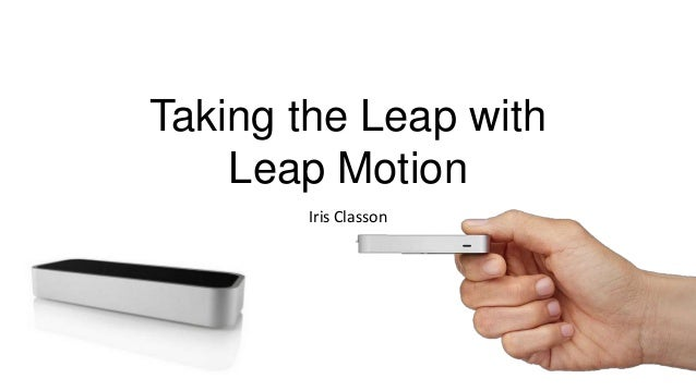 Taking the Leap withLeap MotionIris Classon