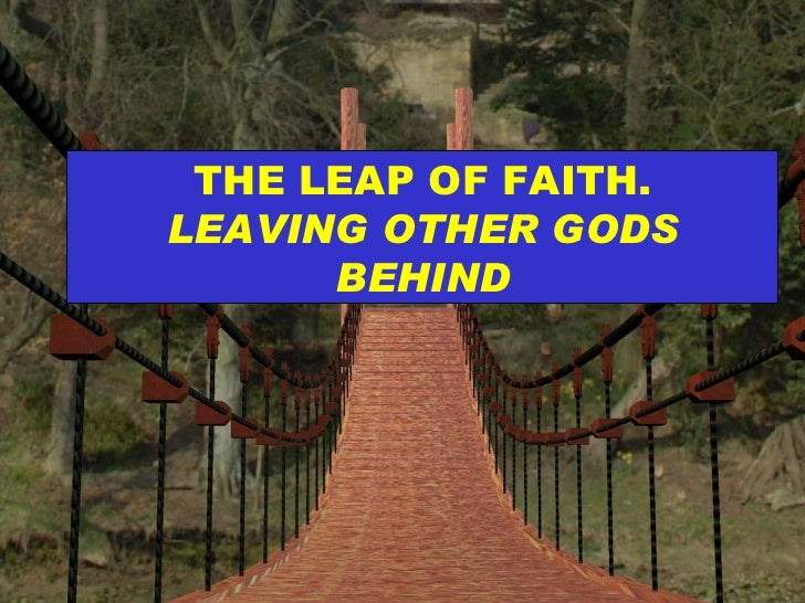 THE LEAP OF FAITH.  LEAVING OTHER GODS BEHIND