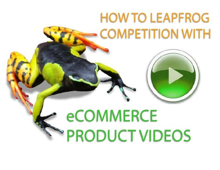 HOW TO LEAPFROG COMPETITION WITH<br />eCOMMERCE PRODUCT VIDEOS<br />