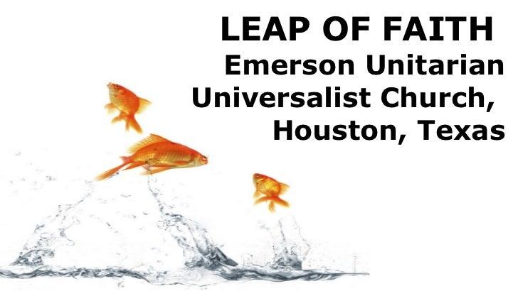 LEAP OF FAITH  Emerson Unitarian Universalist Church,  Houston, Texas