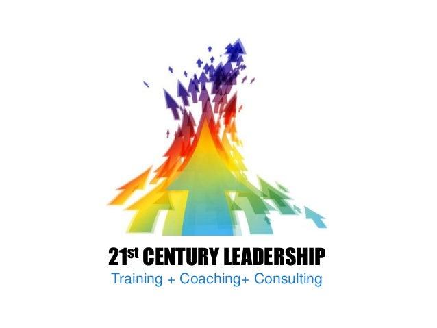 21st CENTURY LEADERSHIPTraining + Coaching+ Consulting
