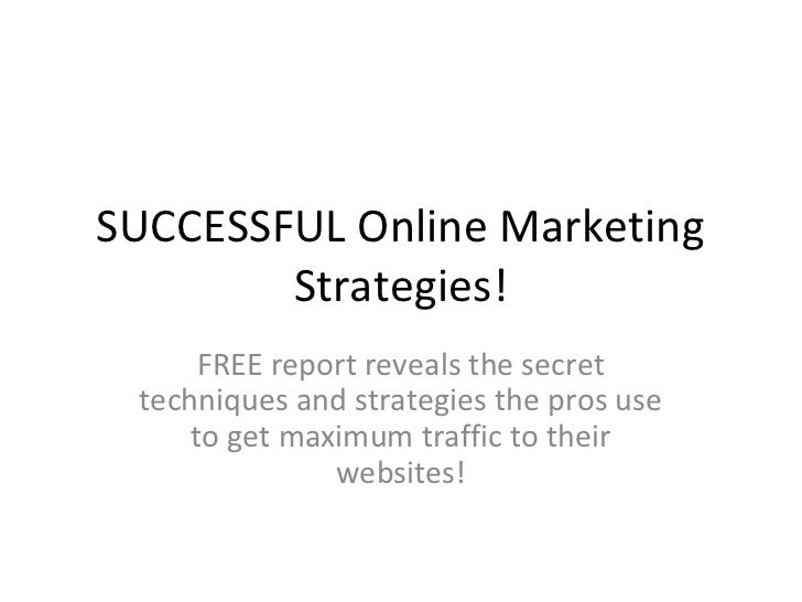 SUCCESSFUL Online Marketing        Strategies!      FREE report reveals the secret techniques and strategies the pros use ...