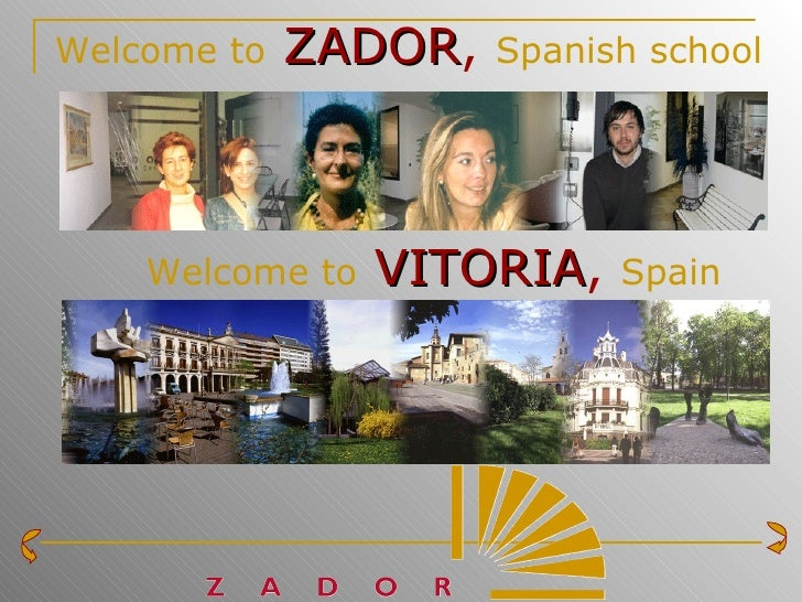 Welcome to   ZADOR ,  Spanish school Welcome to   VITORIA ,  Spain