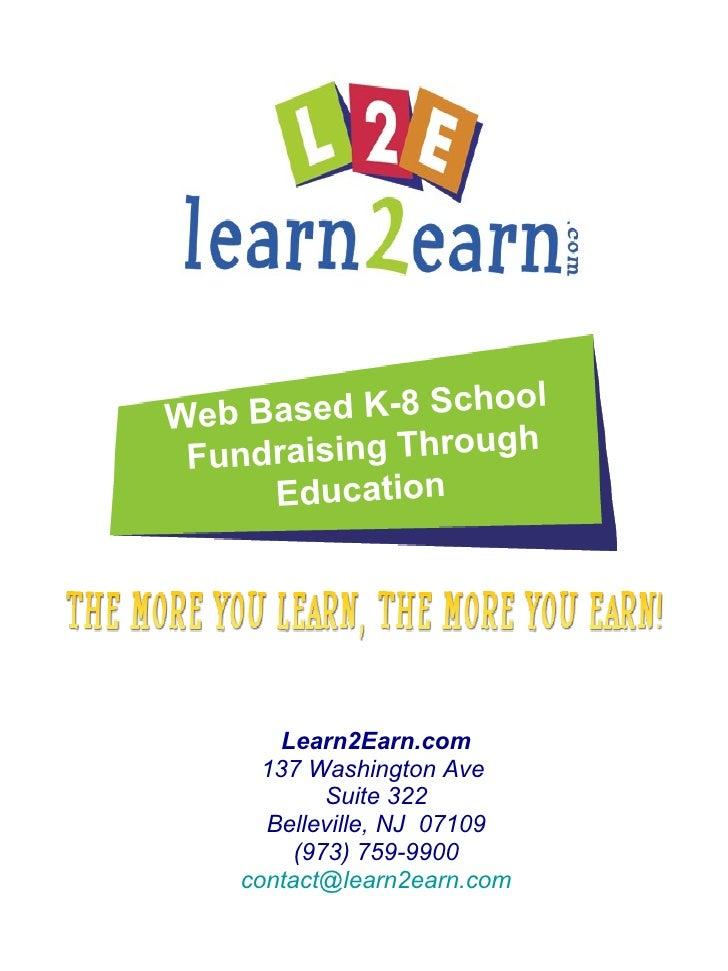 Learn2Earn.com 137 Washington Ave  Suite 322 Belleville, NJ  07109 (973) 759-9900 [email_address] Web Based K-8 School Fun...