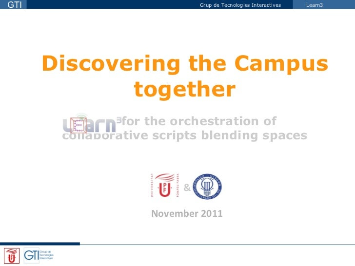 & November 2011 Discovering the Campus together   for the orchestration of  collaborative scripts blending spaces
