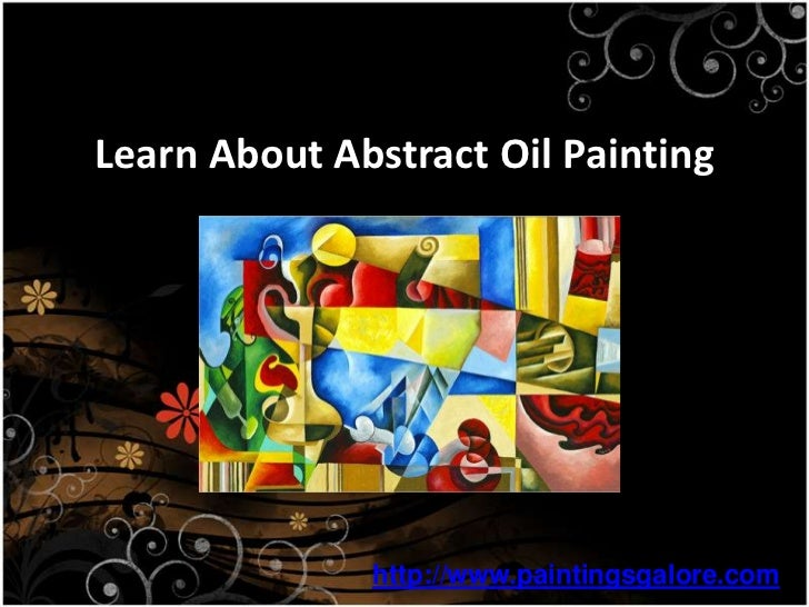 Learn About Abstract OilPainting<br />http://www.paintingsgalore.com<br />