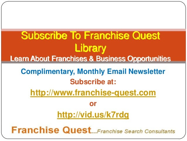 "Learn About Franchises...Subscribe to ""Franchise Quest Library"" ...Complimentary, Monthly Newsletter"