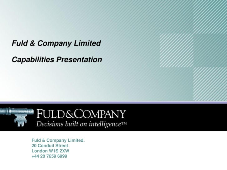 Fuld & Company Limited  Capabilities Presentation          Fuld & Company Limited.      20 Conduit Street      London W1S ...