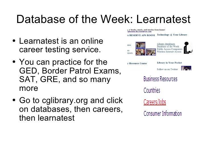Database of the Week: Learnatest <ul><li>Learnatest is an online career testing service. </li></ul><ul><li>You can practic...