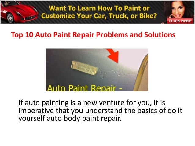 Top 10 Auto Paint Repair Problems and Solutions  If auto painting is a new venture for you, it is  imperative that you und...