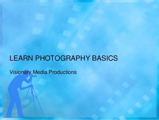 LEARN PHOTOGRAPHY BASICS Visionary Media Productions