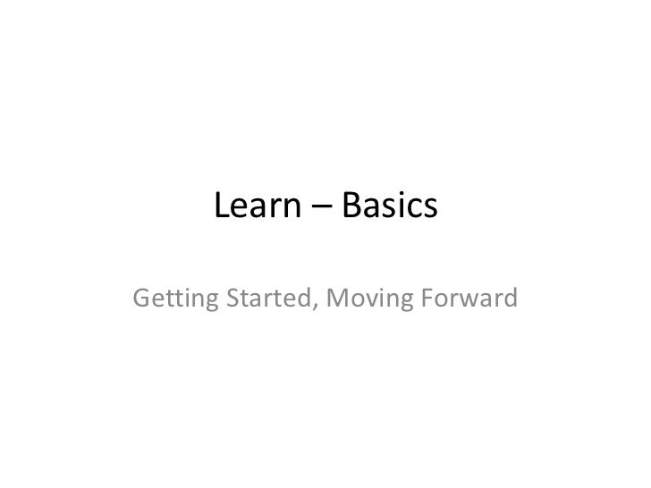 Learn – BasicsGetting Started, Moving Forward