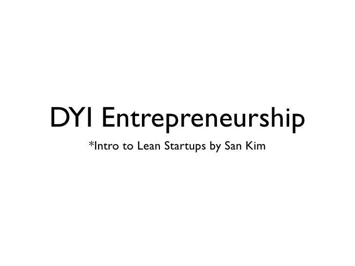 DYI Entrepreneurship    *Intro to Lean Startups by San Kim