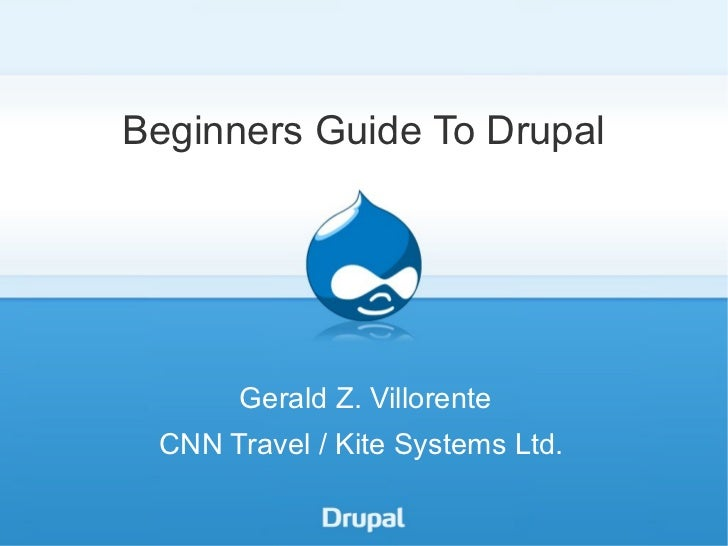 Beginners Guide To Drupal      Gerald Z. Villorente CNN Travel / Kite Systems Ltd.
