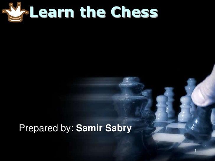 1<br />Learn the Chess<br />Prepared by: Samir Sabry<br />