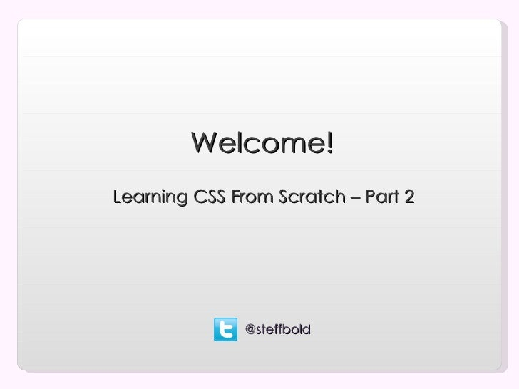 Welcome!Learning CSS From Scratch – Part 2              @steffbold