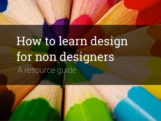 How to learn design for non designers A resource guide