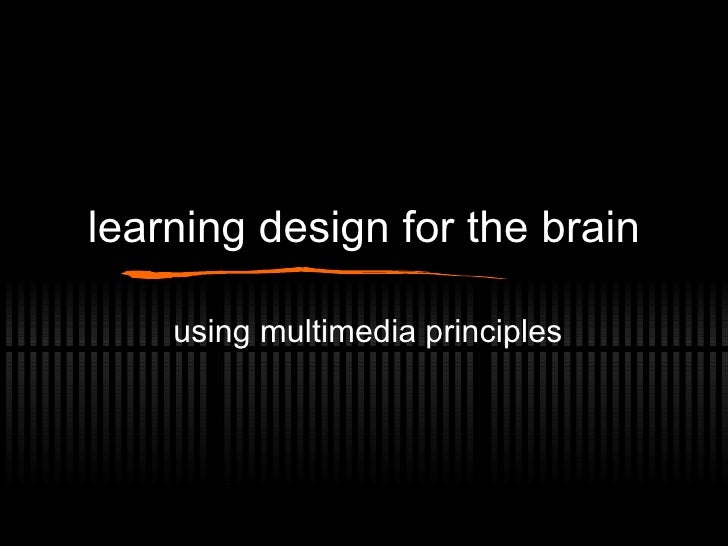 learning design for the brain using multimedia principles