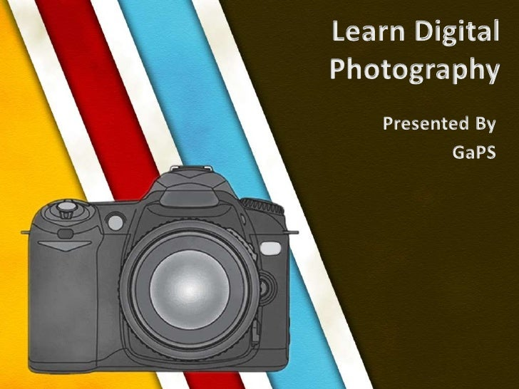 Learn DigitalPhotography<br />Presented By<br />GaPS<br />
