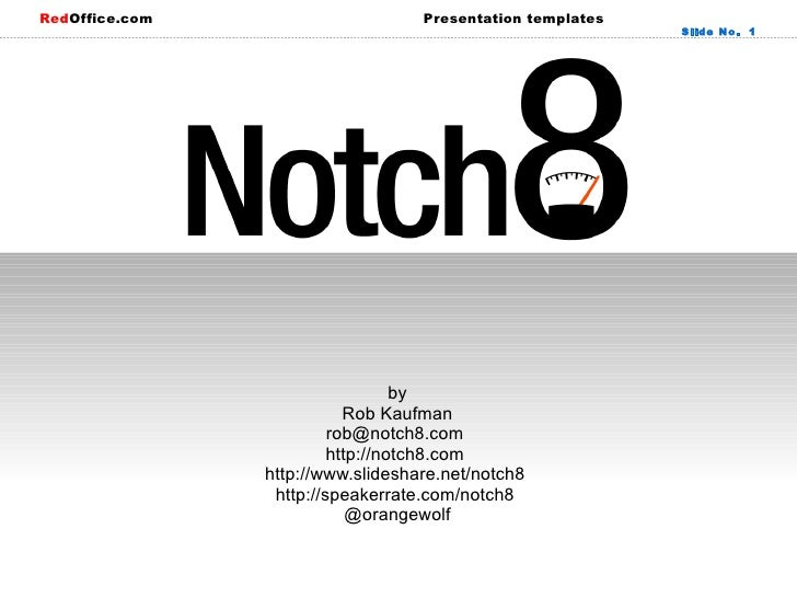by Rob Kaufman rob@notch8.com  http://notch8.com  http://www.slideshare.net/notch8  http://speakerrate.com/notch8  @orange...