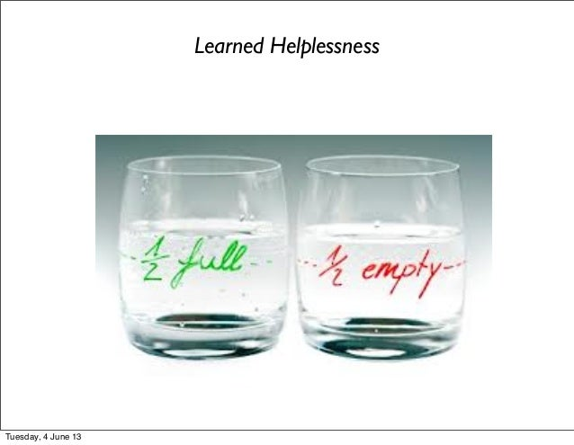 Learned HelplessnessTuesday, 4 June 13