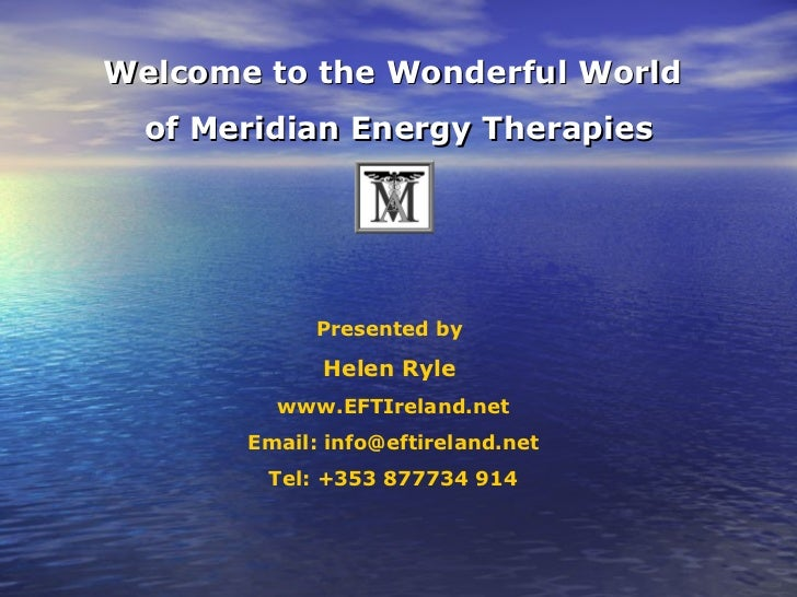 Welcome to the Wonderful World  of Meridian Energy Therapies             Presented by             Helen Ryle         www.E...