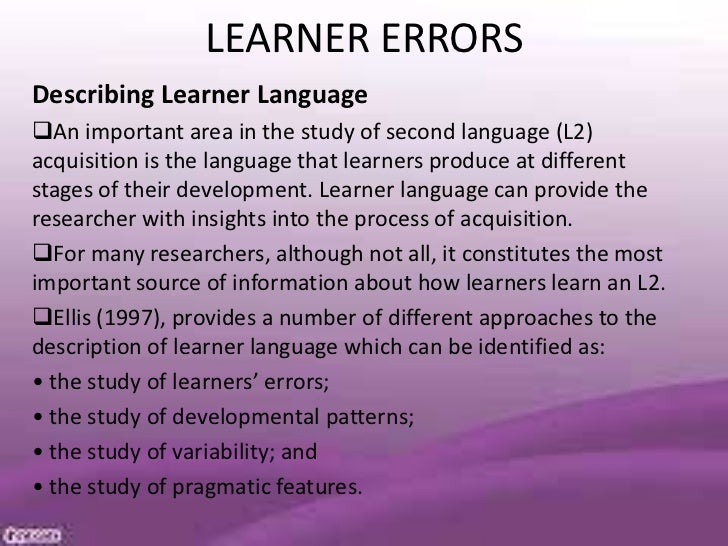 LEARNER ERRORSDescribing Learner LanguageAn important area in the study of second language (L2)acquisition is the languag...