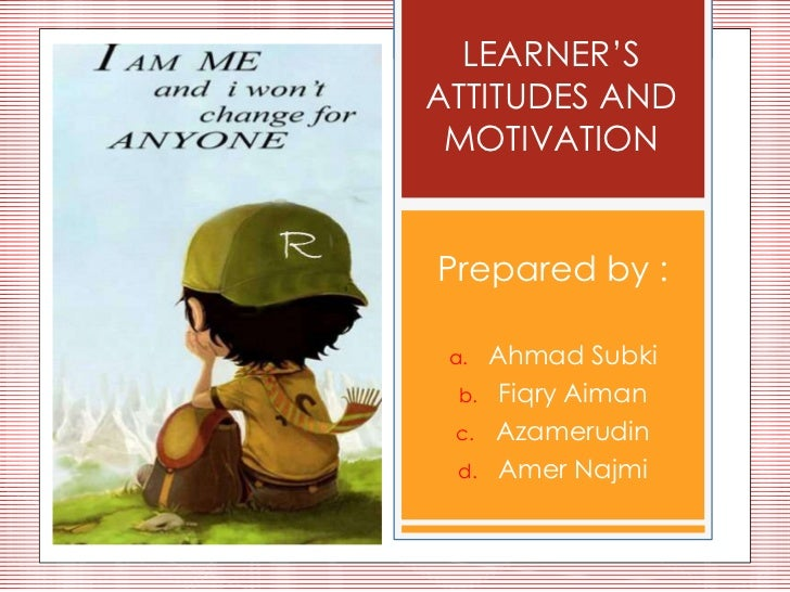 LEARNER'SATTITUDES AND MOTIVATIONPrepared by : a.    Ahmad Subki  b.    Fiqry Aiman c.    Azamerudin  d.    Amer Najmi