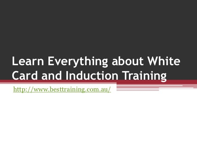 Learn everything about white card and induction training