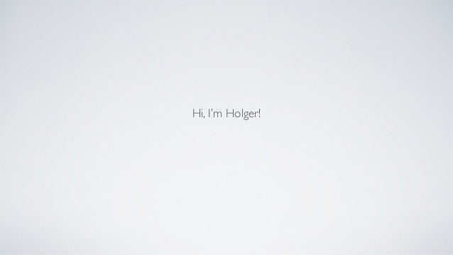 Hi, I'm Holger!