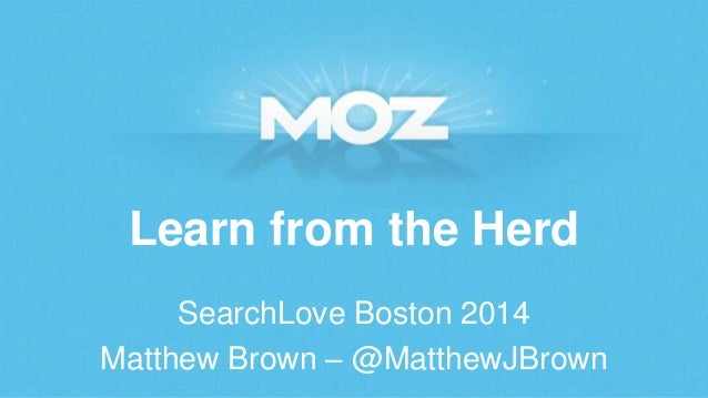 Learn from the Herd SearchLove Boston 2014 Matthew Brown – @MatthewJBrown