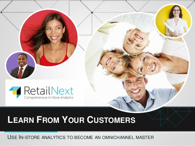 LEARN FROM YOUR CUSTOMERS USE IN-STORE ANALYTICS TO BECOME AN OMNICHANNEL MASTER