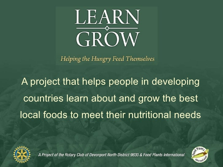 A project that helps people in developing countries learn about and grow the best local foods to meet their nutritional ne...