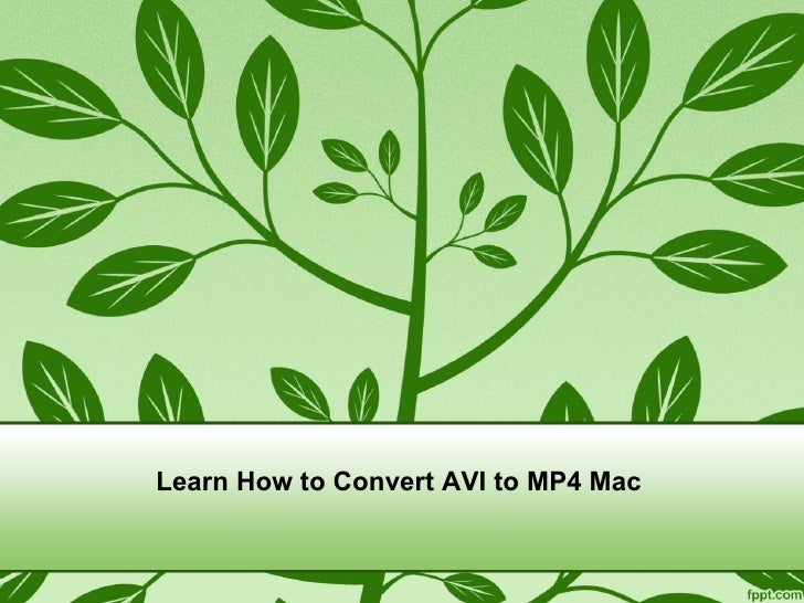 Learn how to convert avi to mp4 mac