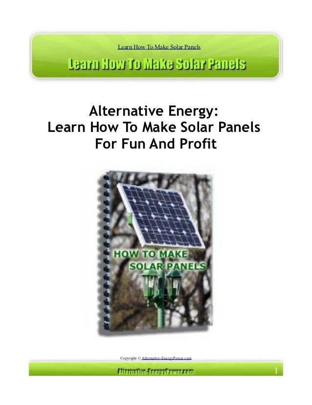Learn How To Make Solar Panels      Alternative Energy:Learn How To Make Solar Panels       For Fun And Profit          Co...