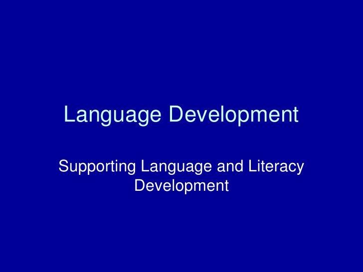 Language Development<br />Supporting Language and Literacy Development<br />