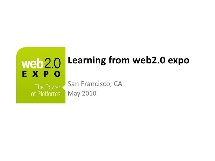 Learning from web2.0 expo <br />San Francisco, CA<br />May 2010<br />